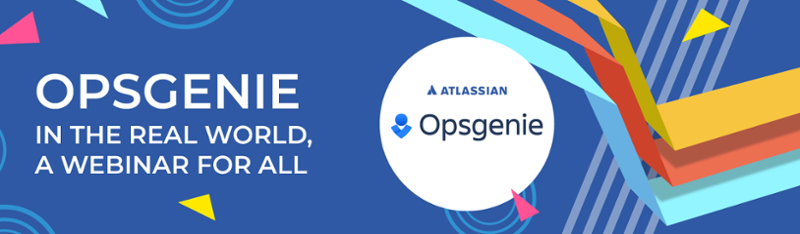 OpsGenie in the real world, a webinar for all