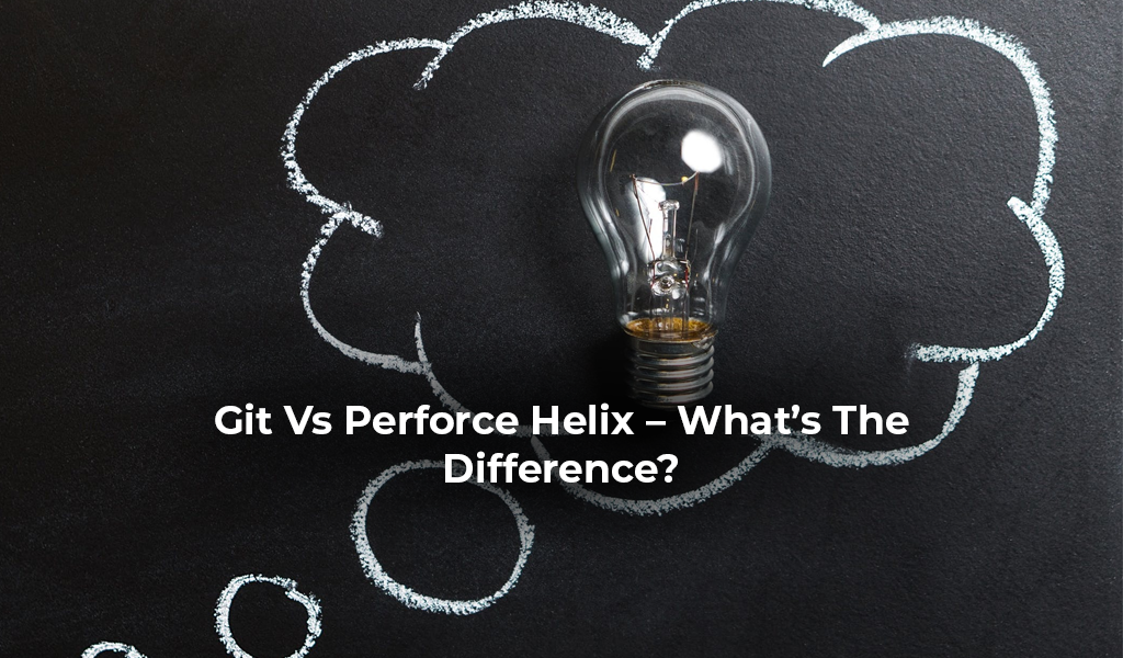 Git Vs Perforce Helix – What's The Difference?