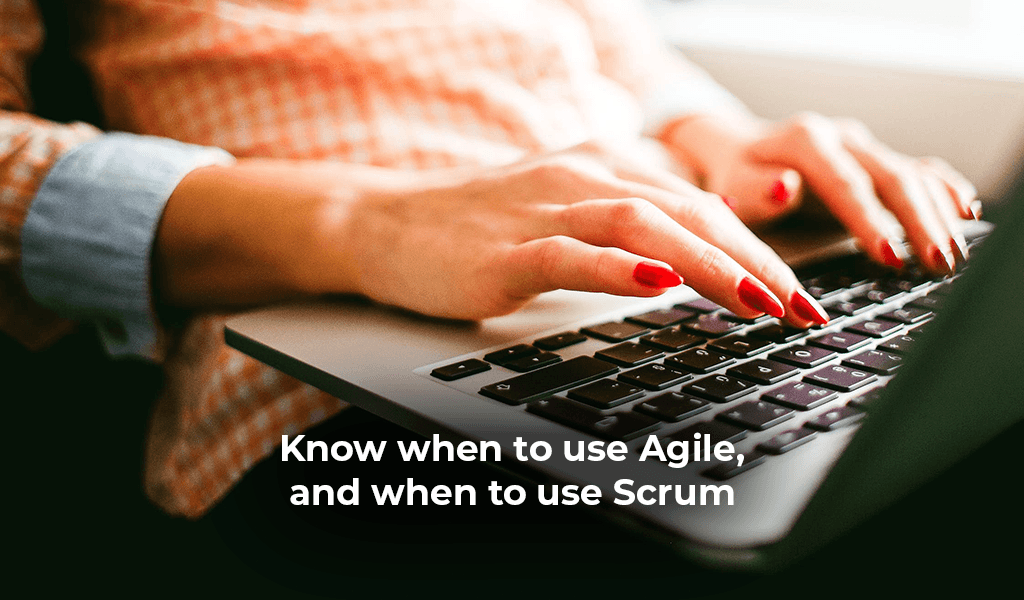 Know-when-to-use-agile-and-when-to-use-scrum